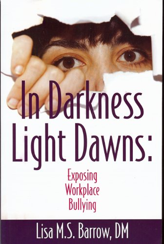 In Darkness Light Dawns: Exposing Workplace Bullying