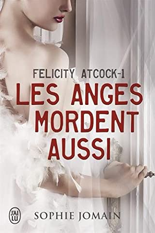 Felicity Atcock, Tome 1 : Les anges mordent aussi