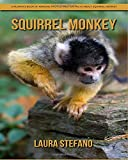 Squirrel Monkey: Children's Book of Amazing Photos and Fun Facts about Squirrel Monkey
