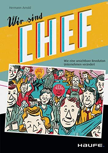 Wir sind Chef: Wie eine unsichtbare Revolution Unternehmen verändert (Haufe Fachbuch)
