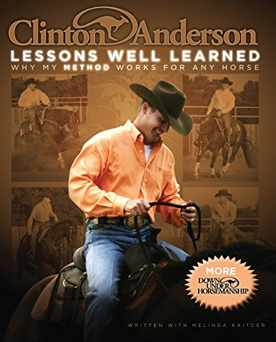 Clinton Anderson: Lessons Well Learned: Why My Method Works for Any Horse (English Edition)