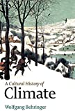 [A Cultural History of Climate] (By: Wolfgang Behringer) [published: December, 2009] - Wolfgang Behringer
