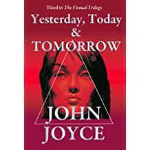 Yesterday, Today & Tomorrow (The Virtual Trilogy Book 3)