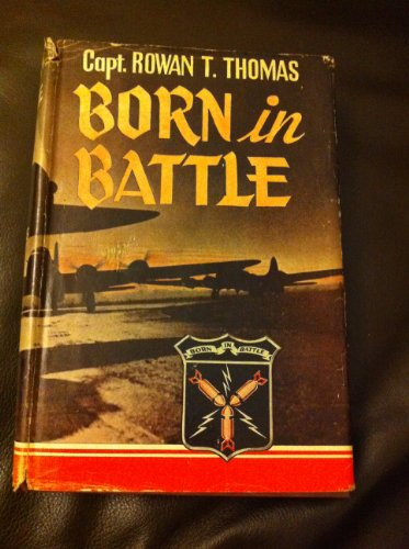 Born in battle;: Round the world adventures of the 513th Bombardment Squadron,
