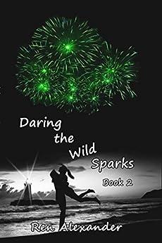 Daring the Wild Sparks by [Alexander, Ren]