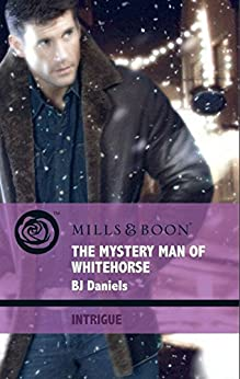 The Mystery Man of Whitehorse (Mills & Boon Intrigue) (Whitehorse, Montana, Book 3) par [Daniels, B.J.]