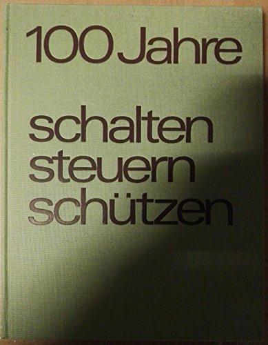 100 Jahre schalten, steuern, schützen. Ein Beitrag zur Geschichte der Niederspannungs-Schaltgeräte in Deutschland.