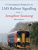 Contemporary Perspective on LMS Railway Signalling Vol 1: Semaphore Swansong
