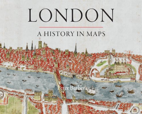 London: A History in Maps (London Topographical Society Publication)