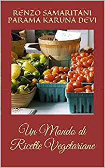 Un Mondo di Ricette Vegetariane di [AssociazioneCulturale CoscienzaSpirituale.org, Ramananda, Renzo Samaritani]