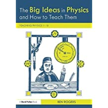 The Big Ideas in Physics and How to Teach Them: Teaching Physics 11–18