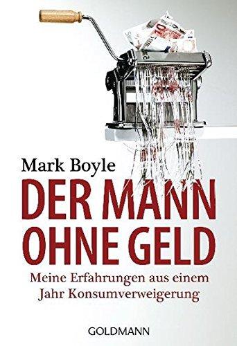 Der Mann Ohne Geld by Mark Boyle (2012-02-01)