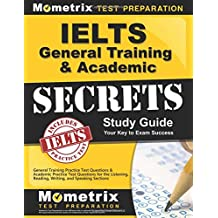 IELTS General Training & Academic Secrets Study Guide: General Training Practice Test Questions & Academic Practice Test Questions for the Listening, Reading, Writing, and Speaking Sections