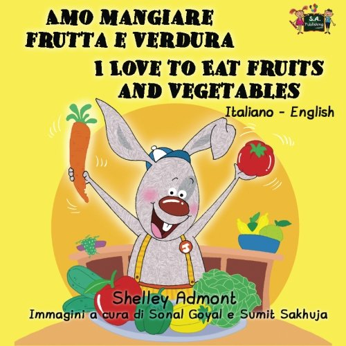 Amo Mangiare Frutta e Verdura I Love to Eat Fruits and Vegetables: italian kids books, bilingual italian english, libri per bambini
