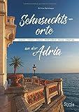 Sehnsuchtsorte an der Adria: Grado - Triest - Piran - Portoroz - Pula - Opatija - Britta Ramhapp