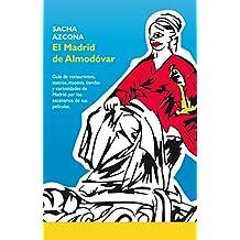 El Madrid de Almodóvar: La 1ª guía de restaurantes, museos, tiendas y curiosidades de Madrid a través de los escenarios de sus películas. (Spanish Edition)