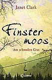 Finstermoos - Am schmalen Grat: Band 2 von Janet Clark