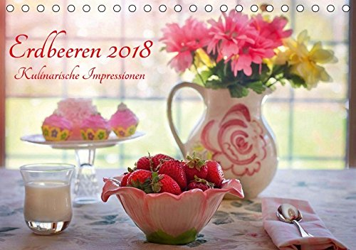 Sinnlichen Erdbeere (Erdbeeren 2018. Kulinarische Impressionen (Tischkalender 2018 DIN A5 quer): 12 sinnliche Impressionen von Erdbeeren in allen Variationen ... [Apr 04, 2017] Lehmann (Hrsg.), Steffani)