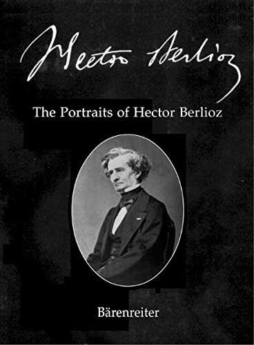 Hector Berlioz. New Edition of the Complete Works: The Portraits of Hector Berlioz: 2 Teile: Bildband/Textband.