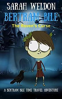 The Raven's Curse (Bertram Bile Time Travel Adventure Series Book 8) (English Edition) par [Weldon, Sarah]