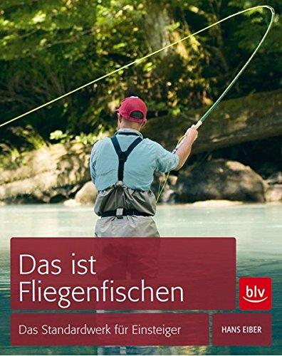 Das ist Fliegenfischen: Das Standardwerk für Einsteiger*