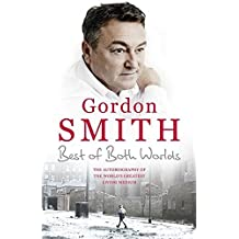 The Best of Both Worlds: The autobiography of the world's greatest living medium by Gordon Smith (2014-09-11)