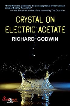 Crystal on Electric Acetate: Stories by [Godwin, Richard]