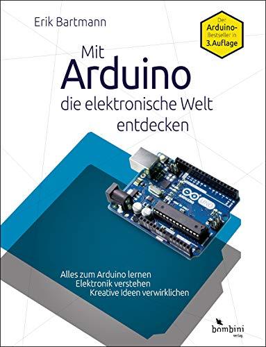Mit Arduino die elektronische Welt entdecken: 3., komplett überarbeitete Neuauflage des Arduino-Bestsellers (Scratch Programmierung)
