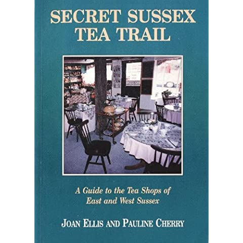 Secret Sussex Tea Trail: A Guide to the Tea Shops of Sussex
