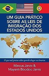 AO GUIA PRÁTICO SOBRE AS LEIS DE IMIGRAÇÃO DOS ESTADOS UNIDOS: o que voce precisa saber quando chegar na America (Portuguese Edition)