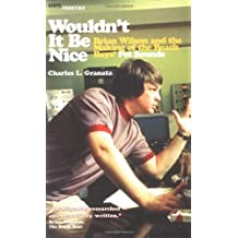 """Wouldn't it be Nice: Brian Wilson and the Making of the """"Beach Boys""""' 'Pet Sounds' (Vinyl Frontier) by Charles L. Granata (1-Nov-2003) Paperback"""