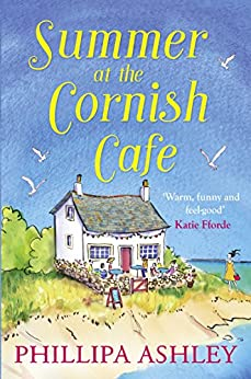 Summer at the Cornish Cafe: The perfect summer romance for 2018  (The Cornish Café Series, Book 1) by [Ashley, Phillipa]