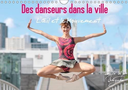 Des danseurs dans la ville l'oeil et le mouvement 2016 A4: Des danseurs expriment toute la noblesse de leur art dans l'espace urbain, magie et fascination