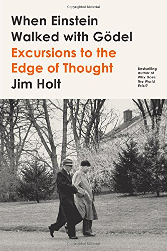 When Einstein Walked with Gödel: Excursions to the Edge of Thought (International Edition) por Jim Holt