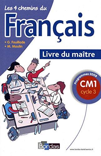Les 4 chemins du français CM1 * Programmes 2008 * Livre du maître par Guy; Moulin, Marc