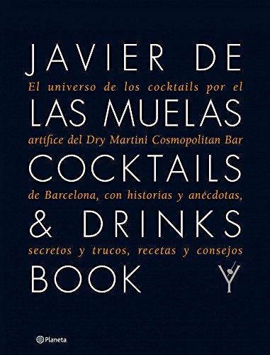 Cocktails & Drinks Book: El universo de los cocktails por el artífice del Dry Martini Cosmopolitan Bar de por Javier de las Muelas