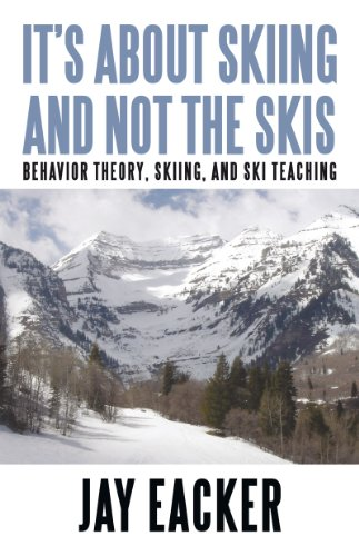 It'S About Skiing and Not the Skis: Behavior Theory, Skiing, and Ski Teaching (English Edition) por Jay Eacker