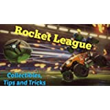 Rocket League Collectibles, Tips and Tricks (Game Guide PC, PS4, Xbox One) (English Edition)