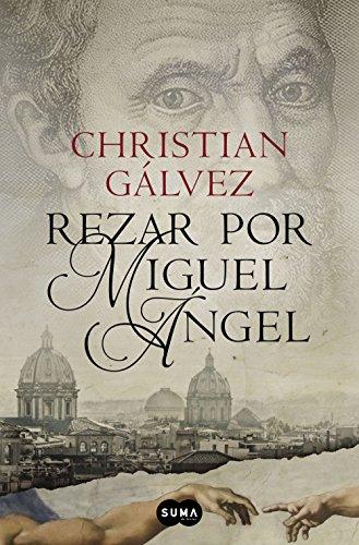 Rezar por Miguel Ángel (Crónicas del Renacimiento 2) por Christian Gálvez