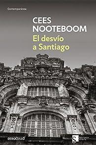 El desvío a Santiago par Cees Nooteboom