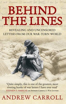 [Behind the Lines: Revealing and Uncensored Letters from Our War-torn World] (By: Andrew Carroll) [published: July, 2006]