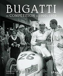 Bugatti en compétition de 1920 à 1939 : L'aventure de la course automobile de 1920 à 1939