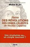 Relire La Revolution des Orbes Celestes de Nicolas Copernic