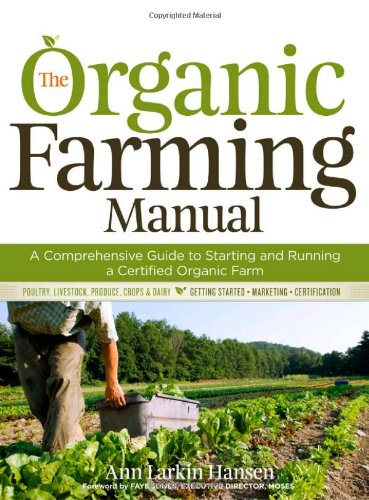 The Organic Farming Manual: A Comprehensive Guide to Starting and Running, or Transitioning to a Certified Organic Farm
