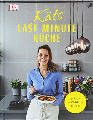 Käts Last Minute Küche - Einfach, Schnell, lecker