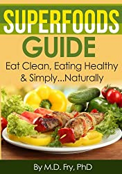 Superfoods Guide Eat Clean,Eating Healthy & Simply...Naturally (English Edition)