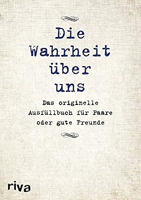 Die Wahrheit ueber uns: Das originelle Ausfuellbuch fuer Paare oder gute Freunde - Ausgefuellt ist dieses Buch ein liebenswertes Erinnerungsstueck.