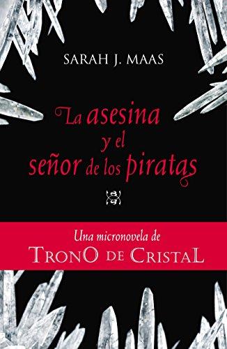 TRONO DE CRISTAL. Micronovela 1: La asesina y el señor de los piratas (Ebook) de [Maas, Sarah J.]
