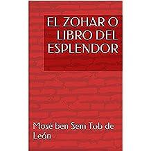 EL ZOHAR O LIBRO DEL ESPLENDOR (Biblia de la Cábala)