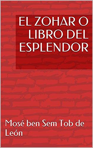 EL ZOHAR O LIBRO DEL ESPLENDOR (Biblia de la Cábala) por Mosé ben Sem Tob de León